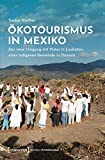 Ökotourismus in Mexiko: Der neue Umgang mit Natur in Lachatao, einer indigenen Gemeinde in Oaxaca (UmweltEthnologie, Bd. 2)