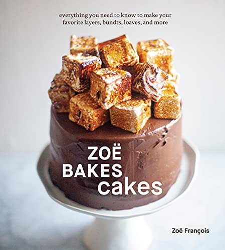 <em>Zoë Bakes Cakes: Everything You Need to Know to Make Your Favorite Layers, Bundts, Loaves, and More</em>