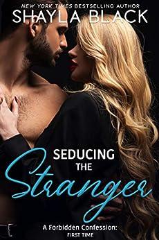 Seducing The Stranger (A Forbidden Fling/Surprise Wedding Romance) (Forbidden Confessions Book 3) by [Shayla Black]