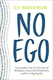 No Ego: How Leaders Can Cut the Cost of Workplace Drama, End Entitlementand Drive Big Results