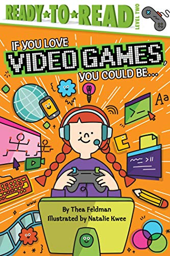 Compare Textbook Prices for If You Love Video Games, You Could Be...: Ready-to-Read Level 2 Illustrated Edition ISBN 9781534443983 by Feldman, Thea,Kwee, Natalie