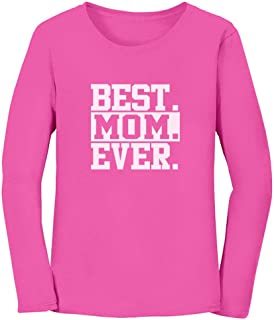 Best Mom Ever Unique Gift Idea Coffee Mug for Mother's Day or Birthday Tea Women Long Sleeve T-Shirt