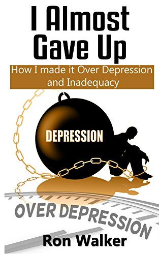 I Almost Gave Up: How I Made it Over Depression and Inadequacy (English Edition)