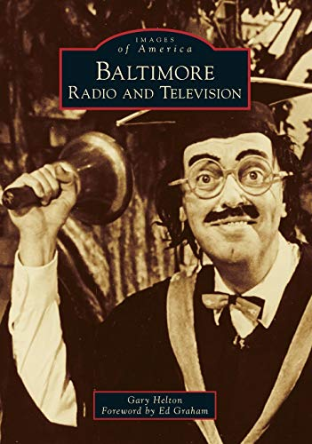 Compare Textbook Prices for Baltimore Radio and Television Images of America  ISBN 9781467103503 by Helton, Gary,Graham, Ed