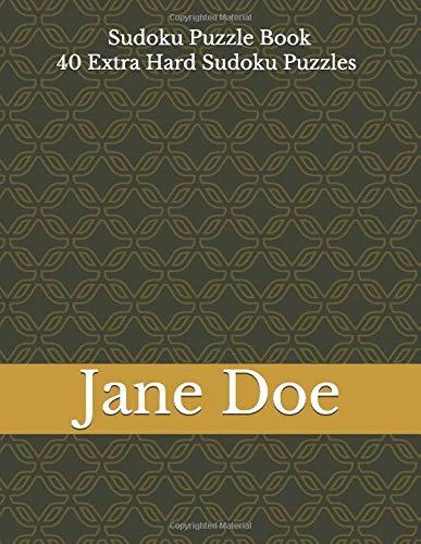 Sudoku Puzzle Book - 40 Extra Hard Sudoku Puzzles: Brain Development Exercises To Improve Logical Thinking