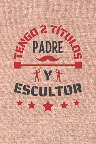 TENGO 2 TÍTULOS PADRE Y ESCULTOR: CUADERNO DE NOTAS. CUADERNO DE APUNTES, DIARIO O AGENDA. REGALO ORIGINAL Y CREATIVO PARA EL DÍA DEL PADRE.