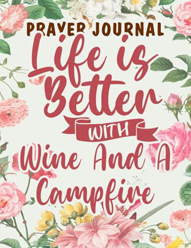 Prayer Journal Life Is Better With Wine And A Campfire Camping Quote Camp Zip Meme: Christian Planner, Prayer Devotional, Devotional And Journal,8.5x11 in,For Women