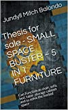 Thesis for sale - SMALL SPACE BUSTER – 5 IN 1 FURNITURE : Can Function as chair, sofa, bed, table ,storage cabinet and to solve the limited space (English Edition)