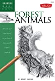 Drawing: Forest Animals: Learn to draw majestic wildlife step by step: Discover your inner artist as you learn to draw majestic wildlife in graphite (How to Draw and Paint)