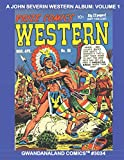 A John Severin Western Album: Volume 1: Gwandanaland Comics #3034 --- The Golden and Silver Age Master Draws some of his Earliest Stories