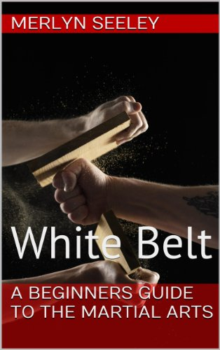 A Beginners Guide To The Martial Arts: White Belt (English Edition)