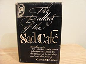 The Ballad of The Sad Cafe' Including alsoThe Heart is a Lonely Hunter, Reflections in a Golden Eye, The Member of the Wed...