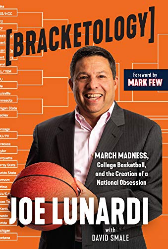 Bracketology: March Madness, College Basketball, and the Creation of a National Obsession