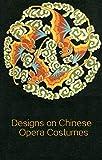 Designs on Chinese Opera Costumes (English Edition)