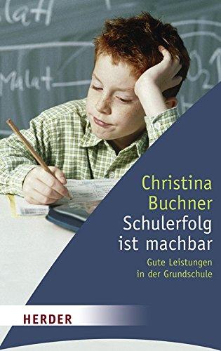 Schulerfolg ist machbar: Gute Leistungen in der Grundschule (HERDER spektrum)