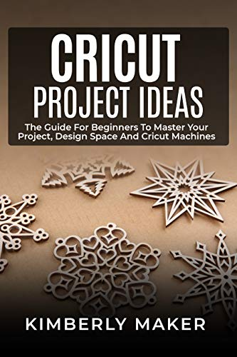 CRICUT PROJECT IDEAS: THE GUIDE FOR BEGINNERS TO MASTER YOUR PROJECT (English Edition)