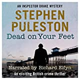 Dead on Your Feet (An Exciting British Crime Thriller): Detective Inspector Drake, Book 4 - Stephen Puleston