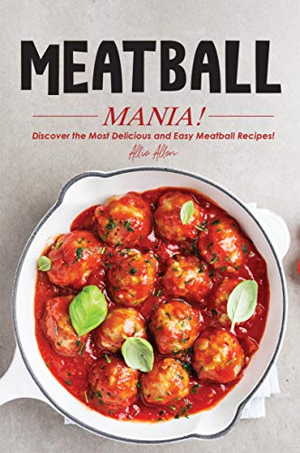 Meatball Mania!: Discover the Most Delicious and Easy Meatball Recipes! (English Edition)