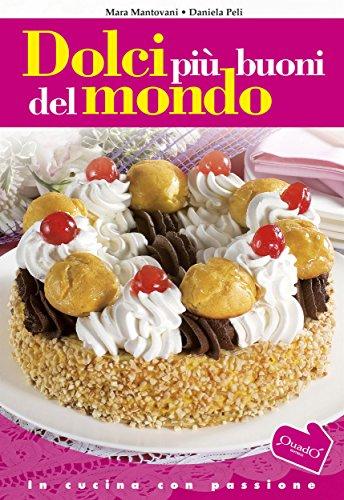 Dolci Più Buoni Del Mondo In Cucina Con Passione Ebook Mara Mantovani Daniela Peli Amazon It Kindle Store