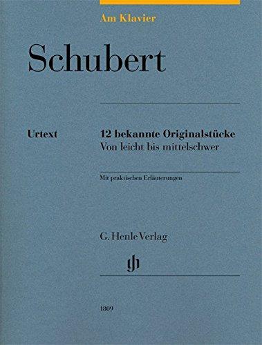 Am Klavier - Schubert: 12 bekannte Originalstücke von leicht bis mittelschwer