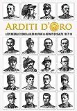 Arditi d'Oro: Le 20 Medaglie d'Oro al Valor Militare dei Reparti d'Assalto, 1917-18 (Italian...