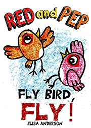 Red and Pep - Fly Bird, Fly! - A bedtime short story for Kids Ages 3-5 years and above about dealing with bullying : A lovely read aloud book for kids about never giving up with a moral lesson