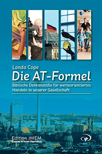 Landa Cope: Die AT-Formel: Biblische Denkanstöße für werteorientiertes Handeln in unserer Gesellschaft