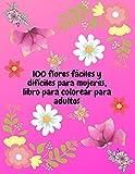 100 flores fáciles y difíciles para mujeres, libro para colorear para adultos: Bonito libro para colorear, 100 imágenes de dibujo fácil a difícil, ... flores, florero, etc. para mujeres y niñas.