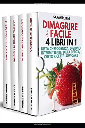 DIMAGRIRE FACILE: 4 LIBRI IN 1: La raccolta contiene Dieta Chetogenica, il Digiuno Intermittente, La Dieta Detox in 7 giorni, Cheto Ricette Low Carb + oltre 200 ricette low carb