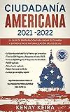CIUDADANIA AMERICANA 2021-2022: Guía de Preparación para Pasar el Examen y Entrevista de Naturalización de los EE.UU..