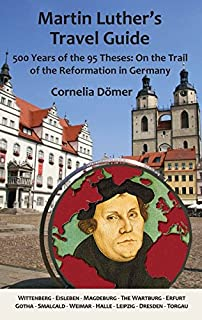 Martin Luther's Travel Guide: 500 Years of the 95 Theses: On the Trail of the Reformation in Germany