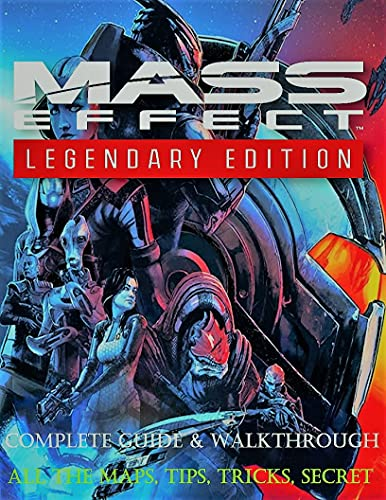 Mass Effect Legendary Edition: Complete Guide - Tips, Tricks, Secrets Everything you need to know to get the most out of Mass Effect Legendary Edition (English Edition)