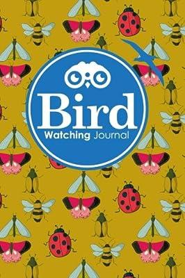 Bird Watching Journal: Bird Journal For Kids, Bird Watching Kids, Bird Watching, Birders Journal, Cute Insects & Bugs Cover (Bird Watching Journals) (Volume 39)