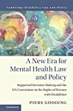 A New Era for Mental Health Law and Policy: Supported Decision-Making and the UN Convention on the...
