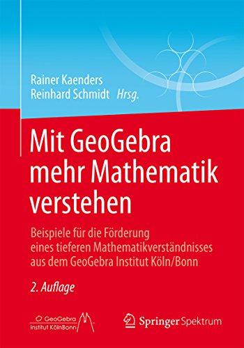 Mit GeoGebra mehr Mathematik verstehen: Beispiele für die Förderung eines tieferen Mathematikverständnisses aus dem GeoGebra Institut Köln/Bonn