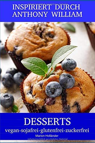 Inspiriert durch Anthony William - Desserts (vegan, sojafrei, glutenfrei, zuckerfrei)