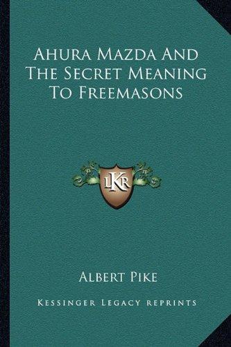 Ahura Mazda And The Secret Meaning To Freemasons