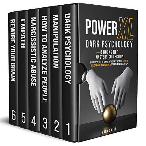 Power XL Dark Psychology: 6 Books in 1 Mastery Collection: Influence People to Always Say Yes with the Subtle Arts of Seductions and Manipulations. Patterns & Strategies of NLP (English Edition)