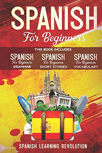 Spanish for Beginners: This Book Includes: Grammar, Vocabulary, Short Stories