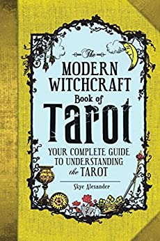 The Modern Witchcraft Book of Tarot: Your Complete Guide to Understanding the Tarot by [Skye Alexander]