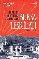 CHP Parti Müfettisligi ve Raporlarla Bursa Teskilati (1936-1945)
