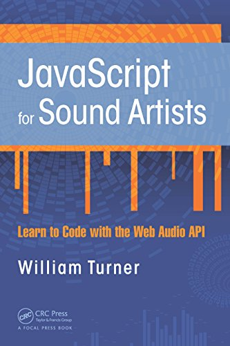 JavaScript for Sound Artists: Learn to Code with the Web Audio API (English Edition)