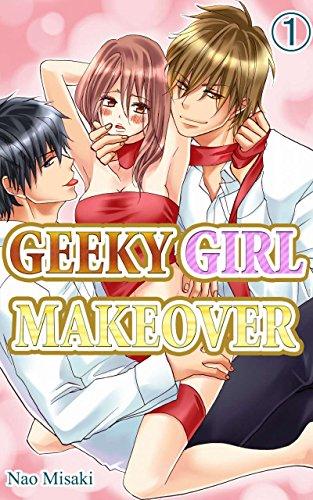GEEKY GIRL MAKEOVER Vol.1 (TL Manga) (English Edition)