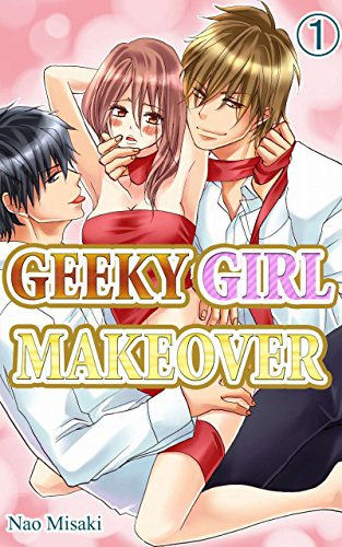 GEEKY GIRL MAKEOVER Vol.1 (TL Manga) (English Edition)