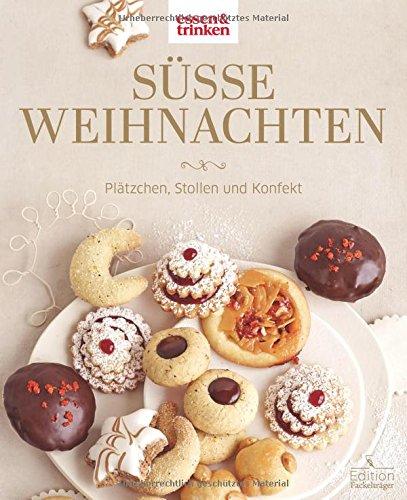 Süße Weihnachten - Plätzchen, Stollen und Konfekt: essen & trinken