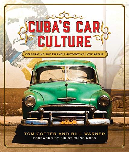 Cuba\'s Car Culture: Celebrating the Island\'s Automotive Love Affair (English Edition)