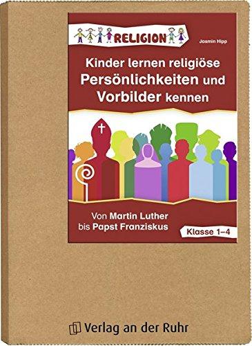 Kinder lernen religiöse Persönlichkeiten und Vorbilder kennen: Von Martin Luther bis Papst Franziskus