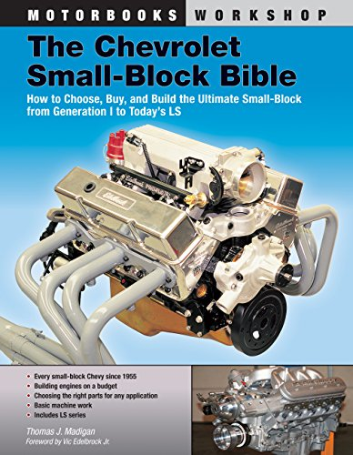 Chevrolet Small-Block Bible: How to Choose, Buy and Build the Ultimate Small-Block from Generation I to Today's LS (Motorbooks Workshop)