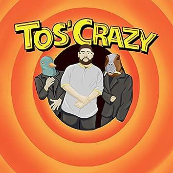 Tos' Crazy