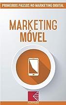 Marketing Móvel: Turbine E Transforme Seu Negócio Com Técnicas De Marketing Digital (Primeiros Passos no Marketing Digital Livro 6)